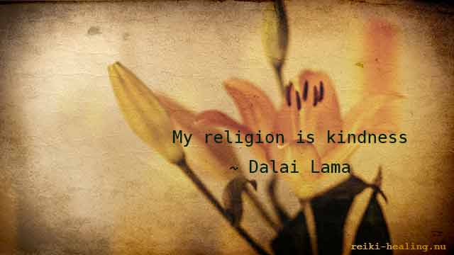 My religion is kindness ~Dalai Lama